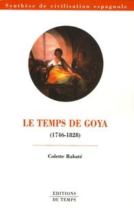 Colette Rabaté - Le temps de Goya (1746-1828).