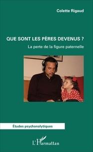 Colette Rigaud - Que sont les pères devenus ? - La perte de la figure paternelle.