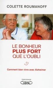 Colette Roumanoff - Le bonheur plus fort que l'oubli - Comment bien vivre avec Alzheimer.