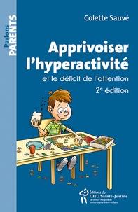 Colette Sauvé - Apprivoiser l'hyperactivité et le déficit de l'attention.