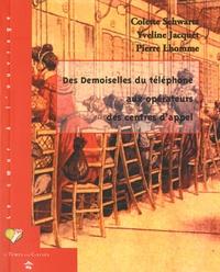 """Colette Schwartz et Yveline Jacquet - Des """"Demoiselles du téléphone"""" aux opérateurs des centres d'appel - Actes du colloque Les téléphonistes du XXe siècle et leurs luttes syndicales (Marseille, 22 et 23 octobre 2008)."""