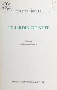 Colette Sébille - Le jardin de nuit.