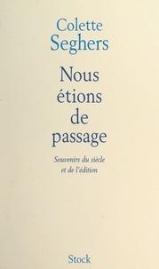 Colette Seghers - Nous étions de passage - Souvenirs du siècle et de l'édition.
