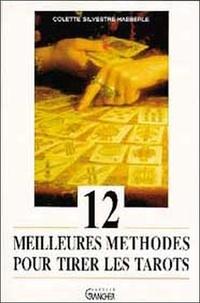 Colette Silvestre-Haéberlé - Les 12 meilleures méthodes pour tirer les tarots.