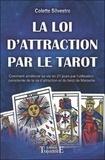 Colette Silvestre - La Loi d'Attraction par le Tarot - Comment améliorer sa vie en vingt et un jours par l'utilisation consciente de la Loi d'Attraction et du Tarot de Marseille.
