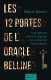 Colette Silvestre - Les 12 portes de l'oracle Belline - Une méthode inédite et originale pour interpréter l'Oracle Belline.
