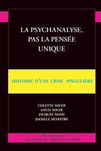 Colette Soler et Louis Soler - La psychanalyse, pas la pensée unique - Histoire d'une crise singulière.