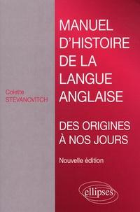 Colette Stevanovitch - Manuel d'histoire de la langue anglaise - Des origines à nos jours.