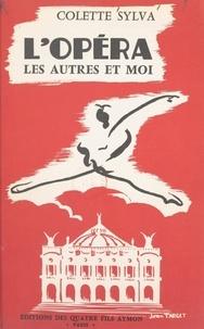 Colette Sylva et Michel Petit - L'opéra, les autres et moi - Ou Souvenirs d'une ballerine.