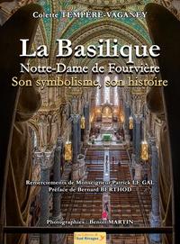 Colette Tempère-Vaganey - La Basilique Notre-Dame de Fourvière, son symbolisme, son histoire.