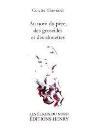 Colette Thévenet - Au nom du père, des groseilles et des alouettes.