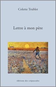 Colette Trublet - Lettre à mon père - Le fardeau d'amour.