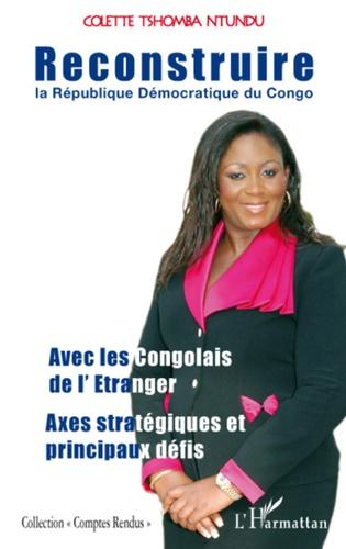 Colette Tshomba Ntundu - Reconstruire la République Démocratique du Congo - Avec les Congolais de l'étranger, axes stratégiques et principaux défis.