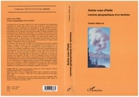 Colette Vallat et  Collectif - Autres vues d'Italie - Lectures géographiques d'un territoire.