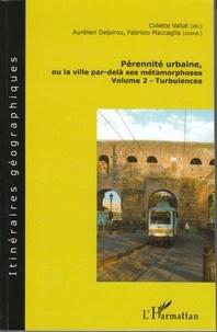 Colette Vallat et Aurélien Delpirou - Pérennité urbaine ou la ville par-delà ses métamorphoses - Volume 2 : Turbulences.