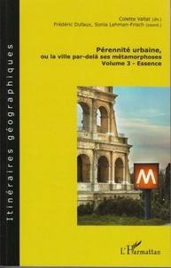 Colette Vallat et Frédéric Dufaux - Pérennité urbaine ou la ville par-delà ses métamorphoses - Volume 3 - Essence.