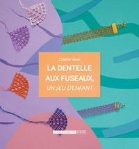 Colette Varet - La dentelle aux fuseaux, un jeu d'enfant.