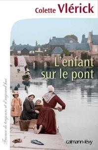 Colette Vlérick - L'Enfant sur le pont.