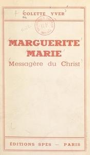 Colette Yver - Marguerite Marie - Messagère du Christ.