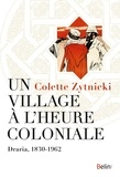 Colette Zitnicki - Un village à l'heure coloniale - Draria, 1830-1962.