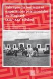 Colette Zytnicki et Charlotte Mus-Jelidi - Fabrique du tourisme et expériences patrimoniales au Maghreb, XIXe-XXIe siècles.