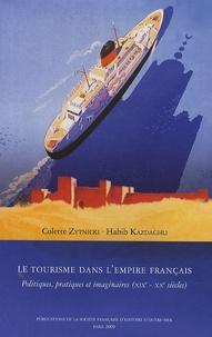 Colette Zytnicki et Habib Kazdaghli - Le tourisme dans l'empire français - Politiques, pratiques et imaginaires (XIXe-XXe siècles).