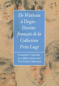 Colin B. Bailey et Susan Grace Galassi - De Watteau à Degas - Dessins français de la Collection Frits Lugt.