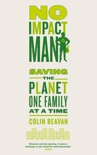Colin Beavan - No Impact Man - Saving the Planet One Family at a Time.