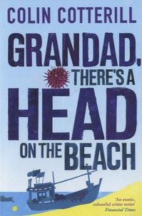 Colin Cotterill - Grandad, There's a Head on the Beach.