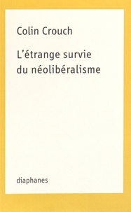 Colin Crouch - L'étrange survie du néolibéralisme.