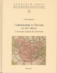 Colin Dupont - Cartographie et pouvoir au XVIe siècle - L'atlas de Jacques de Deventer.