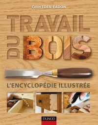 Colin Eden-Eadon - Travail du bois - L'encyclopédie illustrée.