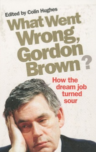 Colin Hughes - What Went Wrong, Gordon Brown ?.