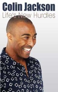 Colin Jackson - Life's New Hurdles.