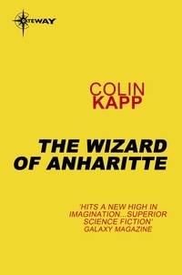 Colin Kapp - The Wizard of Anharitte.