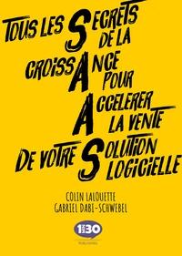 Colin Lalouette et Gabriel Dabi-Schwebel - Tous les Secrets de la croissAnce pour Accélérer la vente de votre Solution logicielle.