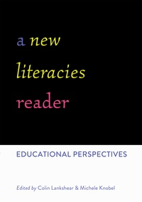 Colin Lankshear et Michele Knobel - A New Literacies Reader - Educational Perspectives.