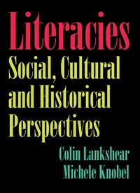 Colin Lankshear et Michele Knobel - Literacies - Social, Cultural and Historical Perspectives.