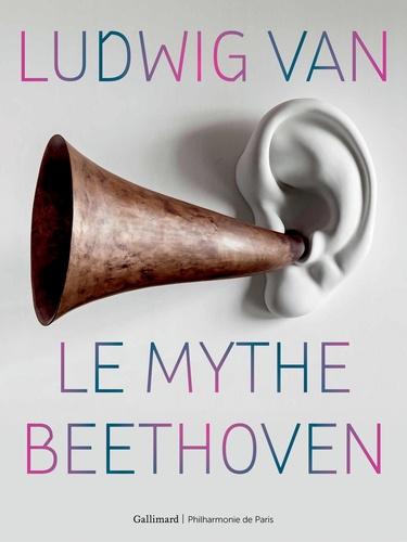 Colin Lemoine et Marie-Pauline Martin - Ludwig van - Le mythe Beethoven.