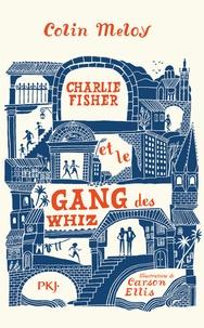 Colin Meloy - Charlie Fisher et le gang des Whiz.