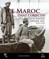 Colin Miège - Le Maroc dans l'objectif du photographe Désiré Sic (1912-1933).