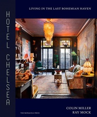 Colin Miller et Ray Mock - Hotel Chelsea - Living in the Last Bohemian Haven.