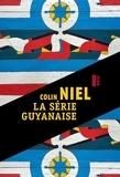 Colin Niel - La série guyanaise - Les hamacs de carton ; Ce qui reste en forêt ; Obia.