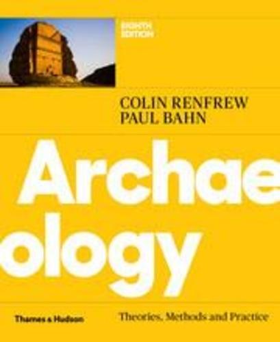 Colin Renfrew et Paul Bahn - Archaeology - Theories, methods and practice.