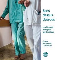 Colin Rogé et Michel Kneubühler - Sens dessus dessous - Le vêtement a l'hôpital psychiatrique - Centre hospitalier Le Vinatier.