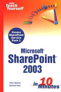 Colin Spence et Michael Noel - SharePoint 2003 in 10 Minutes.