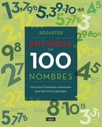 Colin Stuart - Déguster la physique en 100 nombres - Une mines d'anecdotes savoureuses pour découvrir la physique.