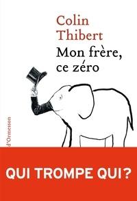 Colin Thibert - Mon frère, ce zéro.