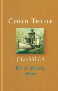 Colin Thiele et Robert Ingpen - River Murray Mary.