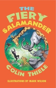 Colin Thiele et Mark Wilson - The Fiery Salamander.